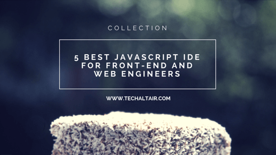 5 Best JavaScript IDE For Front-End and Web Engineers 2017 – 2018 - TechAltair
